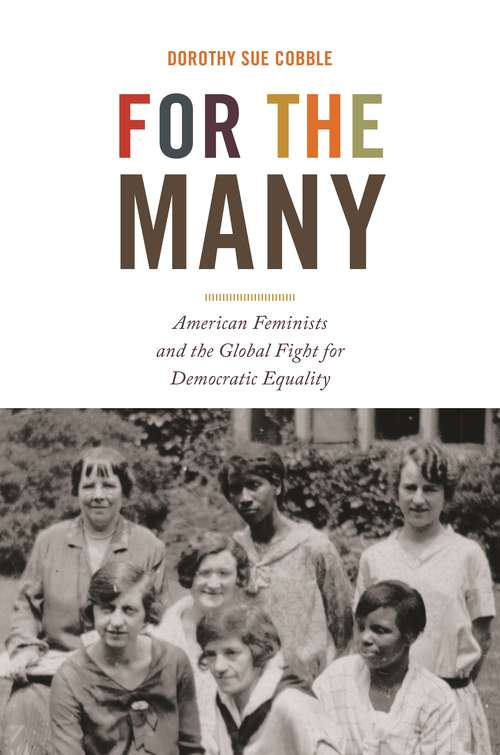 For the Many: American Feminists and the Global Fight for Democratic Equality (America in the World #45)