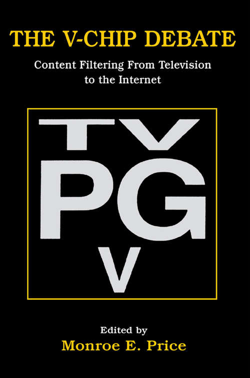 The V-chip Debate: Content Filtering From Television To the Internet (Routledge Communication Series)