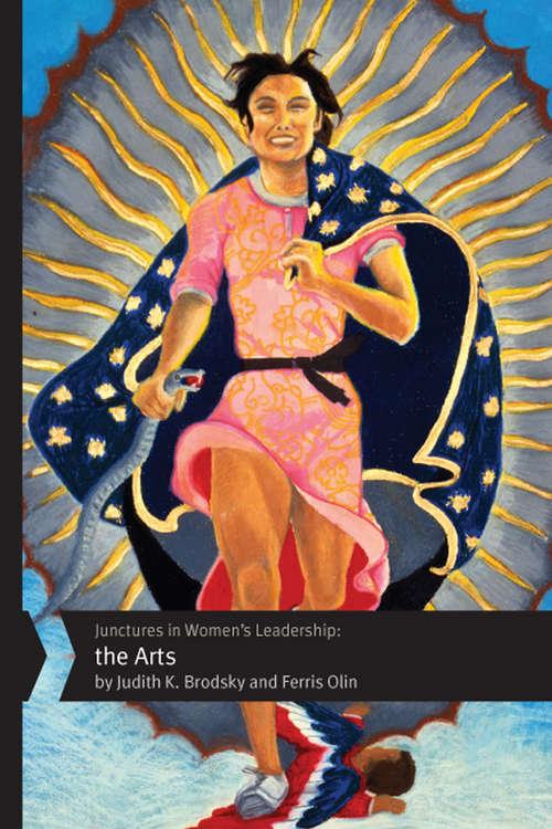 Junctures in Women's Leadership: The Arts (Junctures: Case Studies in Women's Leade #3)