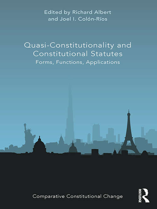 Quasi-Constitutionality and Constitutional Statutes: Forms, Functions, Applications (Comparative Constitutional Change)