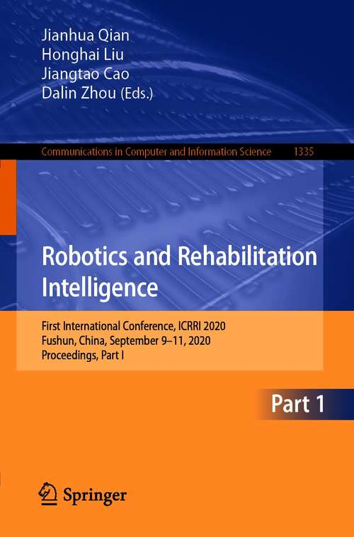 Robotics and Rehabilitation Intelligence: First International Conference, ICRRI 2020, Fushun, China, September 9–11, 2020, Proceedings, Part I (Communications in Computer and Information Science #1335)