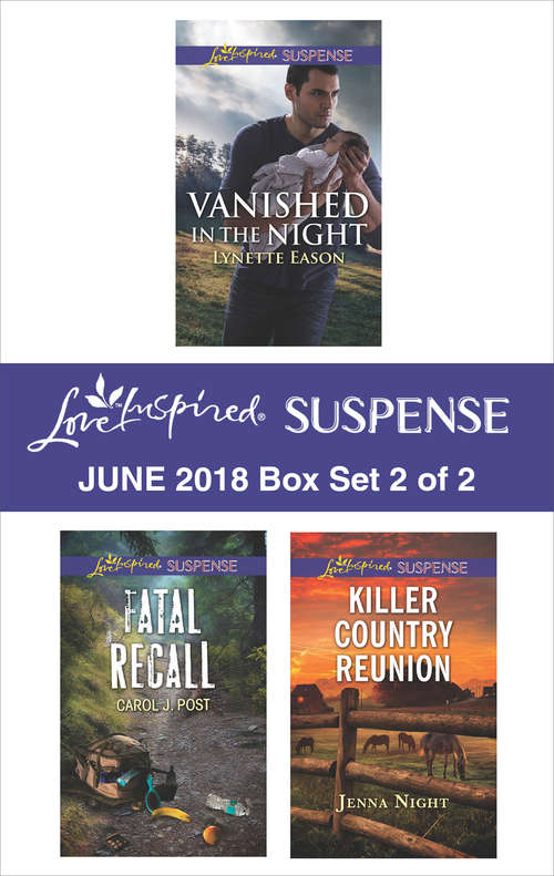 Harlequin Love Inspired Suspense June 2018 - Box Set 2 of 2: Vanished in the Night\Fatal Recall\Killer Country Reunion