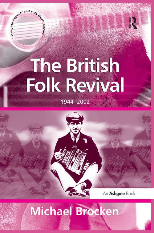 The British Folk Revival: 1944–2002 (Ashgate Popular and Folk Music Series)