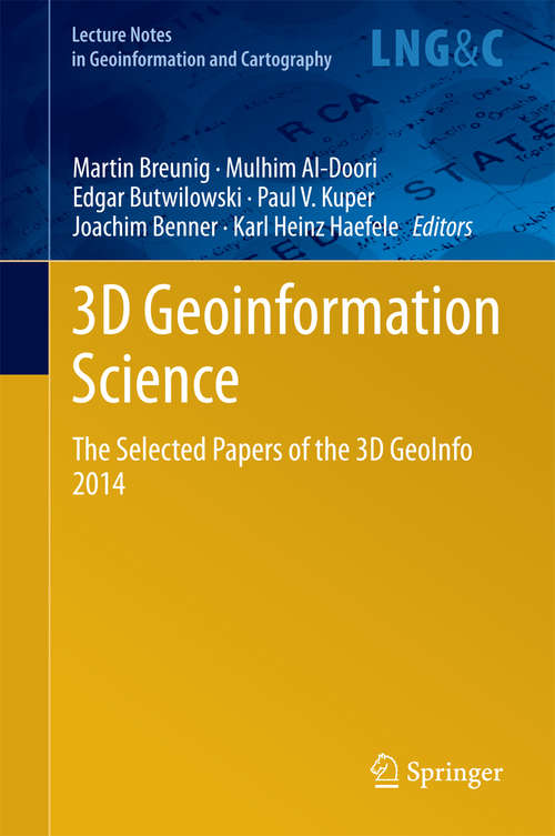 3D Geoinformation Science: The Selected Papers of the 3D GeoInfo 2014 (Lecture Notes in Geoinformation and Cartography #94)