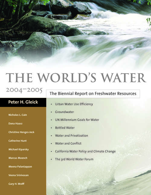 The World's Water 2004-2005: The Biennial Report on Freshwater Resources (The World's Water)