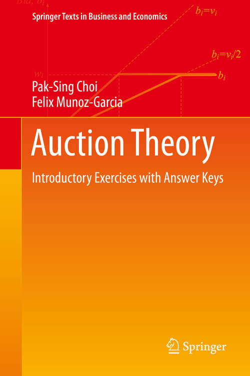 Auction Theory: Introductory Exercises with Answer Keys (Springer Texts in Business and Economics)