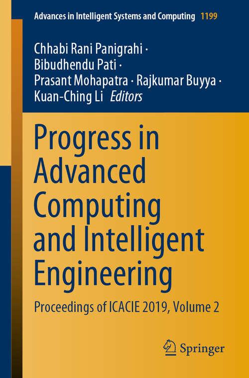 Progress in Advanced Computing and Intelligent Engineering: Proceedings of ICACIE 2019, Volume 2 (Advances in Intelligent Systems and Computing #1199)