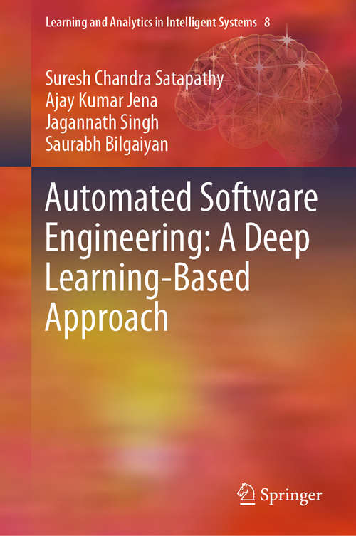 Automated Software Engineering: A Deep Learning-Based Approach (Learning and Analytics in Intelligent Systems #8)