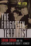 The Forgotten Terrorist: Sirhan Sirhan and the Assassination of Robert F. Kennedy, Second Edition