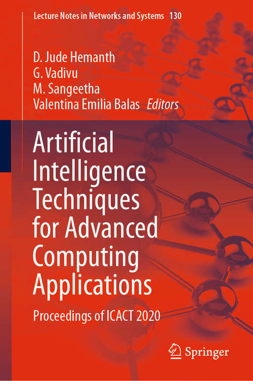 Artificial Intelligence Techniques for Advanced Computing Applications: Proceedings of ICACT 2020 (Lecture Notes in Networks and Systems #130)
