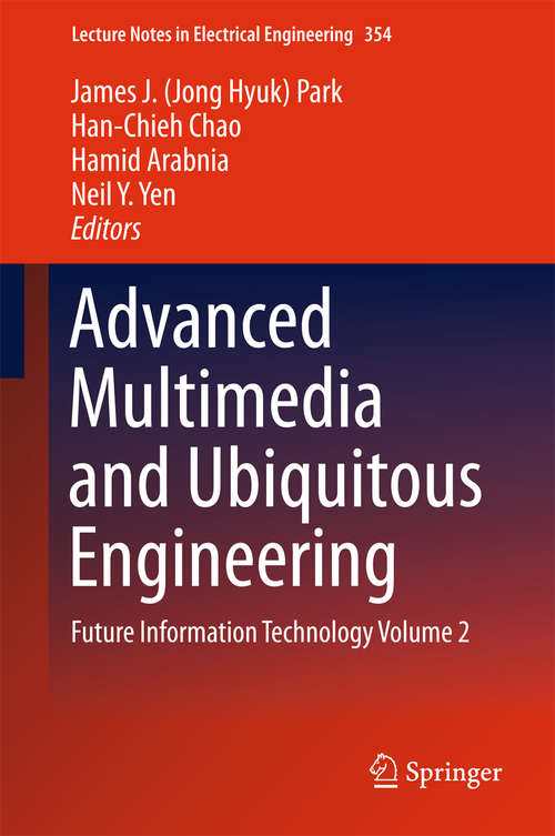 Advanced Multimedia and Ubiquitous Engineering: Future Information Technology Volume 2 (Lecture Notes in Electrical Engineering #354)