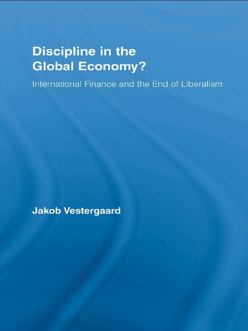 Discipline in the Global Economy?: International Finance and the End of Liberalism (New Political Economy)