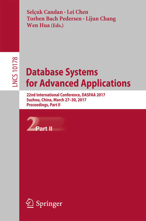 Database Systems for Advanced Applications: 22nd International Conference, DASFAA 2017, Suzhou, China, March 27-30, 2017, Proceedings, Part II (Lecture Notes in Computer Science #10178)