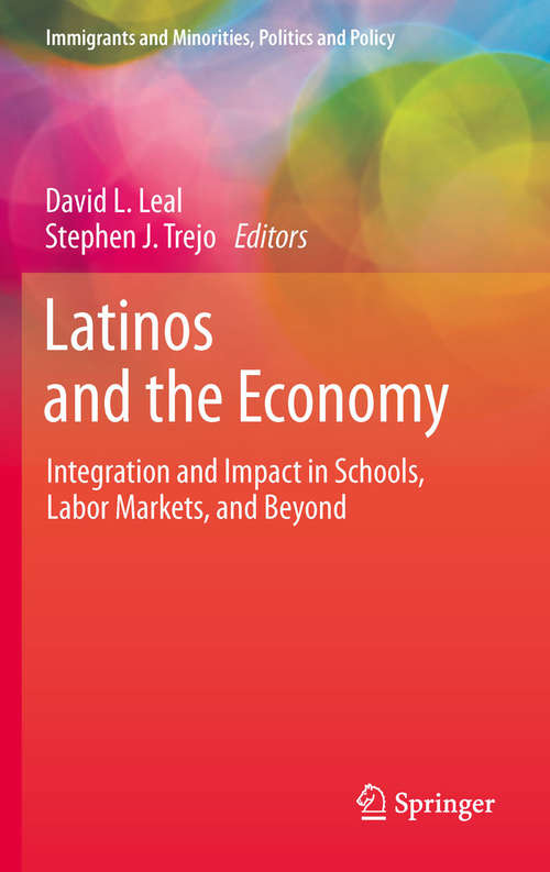Latinos and the Economy: Integration and Impact in Schools, Labor Markets, and Beyond