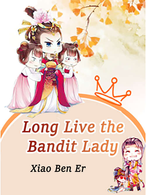 Long Live the Bandit Lady: Volume 5 (Volume 5 #5)