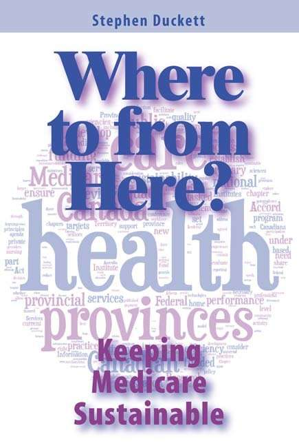 Where to from Here?: Keeping Medicare Sustainable (Queen's Policy Studies Series #161)