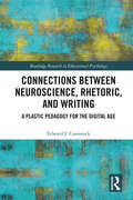 Connections Between Neuroscience, Rhetoric, and Writing: A Plastic Pedagogy for the Digital Age (Routledge Research in Educational Psychology)