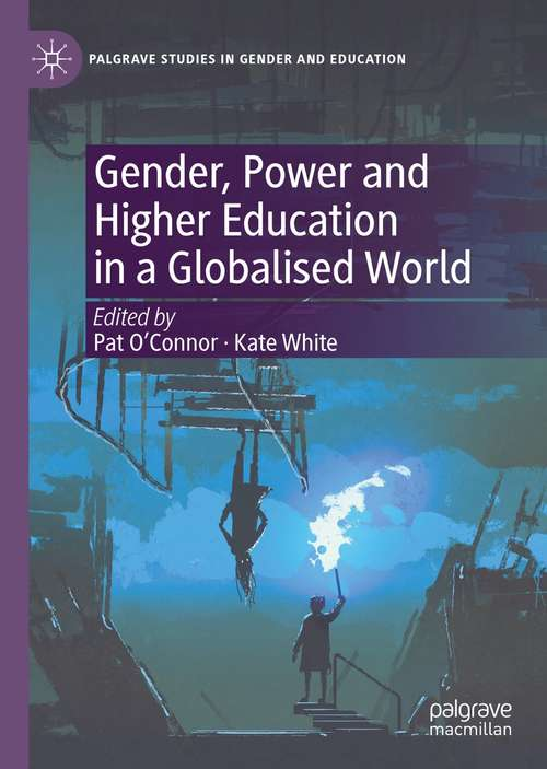 Gender, Power and Higher Education in a Globalised World (Palgrave Studies in Gender and Education)