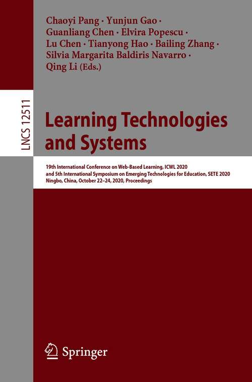 Learning Technologies and Systems: 19th International Conference on Web-Based Learning, ICWL 2020, and 5th International Symposium on Emerging Technologies for Education, SETE 2020, Ningbo, China, October 22–24, 2020, Proceedings (Lecture Notes in Computer Science #12511)