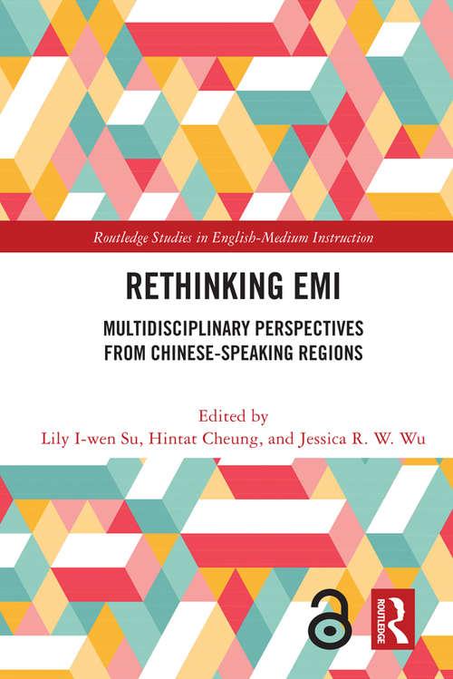 Rethinking EMI: Multidisciplinary Perspectives from Chinese-Speaking Regions (Routledge Studies in English-Medium Instruction)