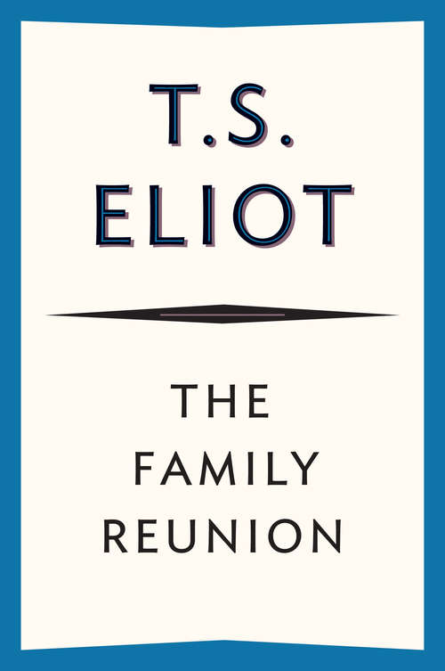 The Family Reunion: A Play (classic Reprint) (Faber Paper-covered Editions Ser.)