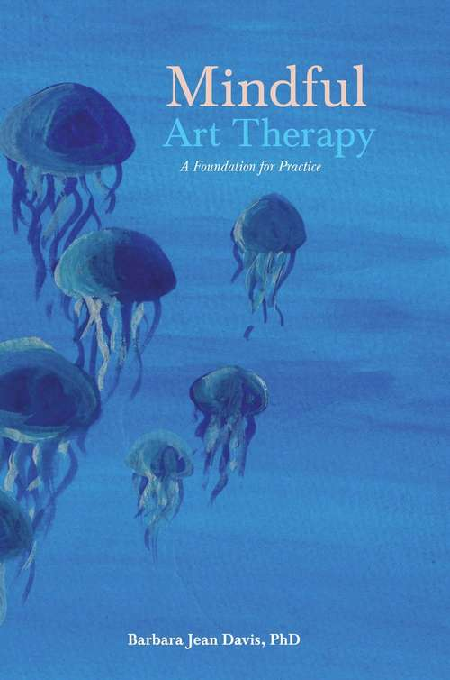 Mindful Art Therapy: A Foundation for Practice