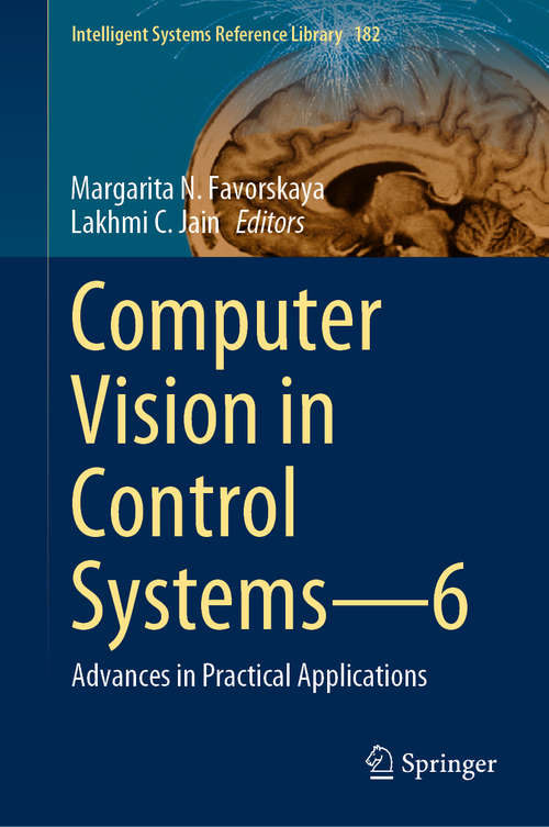 Computer Vision in Control Systems—6: Advances in Practical Applications (Intelligent Systems Reference Library #182)