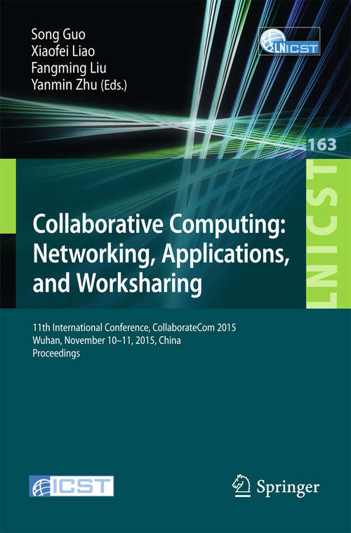 Collaborative Computing: 11th International Conference, CollaborateCom 2015, Wuhan, November 10-11, 2015, China. Proceedings (Lecture Notes of the Institute for Computer Sciences, Social Informatics and Telecommunications Engineering #163)
