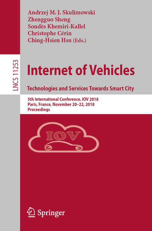 Internet of Vehicles. Technologies and Services Towards Smart City: 5th International Conference, IOV 2018, Paris, France, November 20–22, 2018, Proceedings (Lecture Notes in Computer Science #11253)