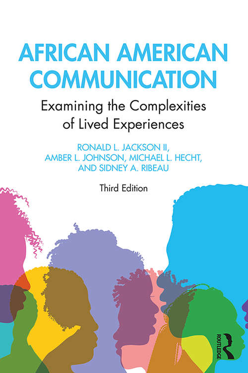 African American Communication: Examining the Complexities of Lived Experiences (Routledge Communication Series #Vol. 2)