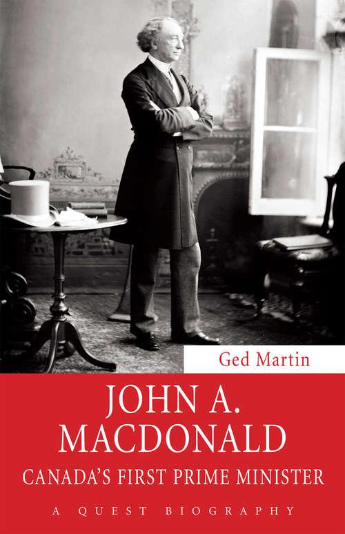 John A. Macdonald: Canada's First Prime Minister