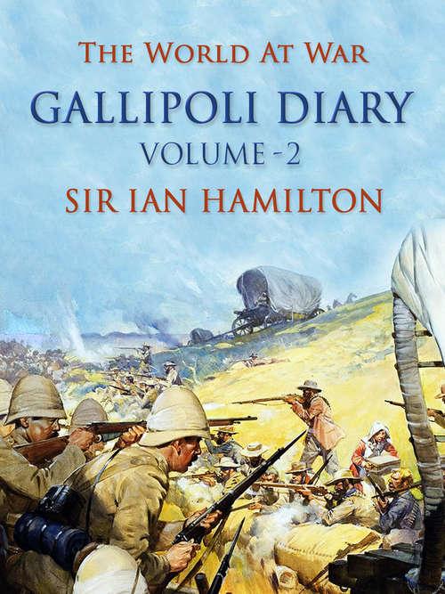 The Gallipoli Diary Volume 2 (The World At War)
