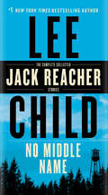 No Middle Name: The Complete Collected Jack Reacher Short Stories (Jack Reacher #7)