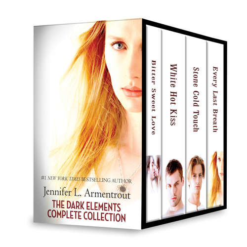 Jennifer L. Armentrout The Dark Elements Complete Collection: Bitter Sweet Love\White Hot Kiss\Stone Cold Touch\Every Last Breath