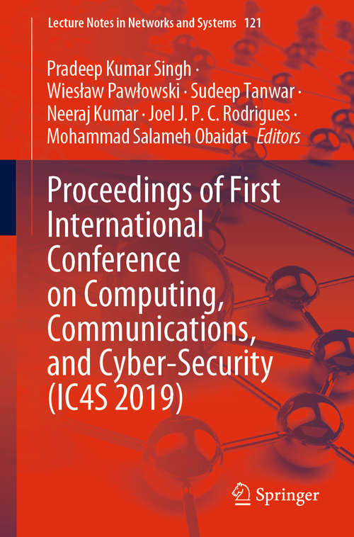 Proceedings of First International Conference on Computing, Communications, and Cyber-Security (Lecture Notes in Networks and Systems #121)