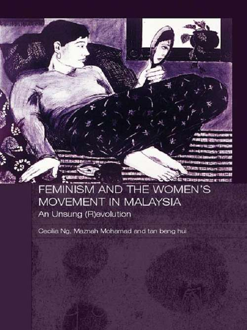 Feminism and the Women's Movement in Malaysia: An Unsung (R)evolution (Routledge Malaysian Studies Series #Vol. 2)