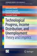 Technological Progress, Income Distribution, and Unemployment: Theory and Empirics (SpringerBriefs in Economics)