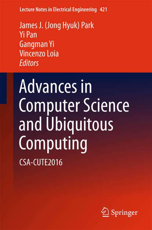Advances in Computer Science and Ubiquitous Computing: CSA-CUTE2016 (Lecture Notes in Electrical Engineering #421)