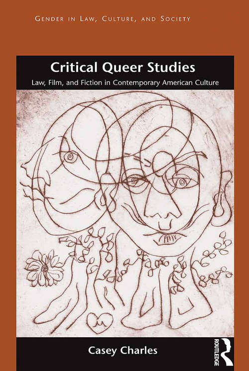 Critical Queer Studies: Law, Film, and Fiction in Contemporary American Culture (Gender in Law, Culture, and Society)
