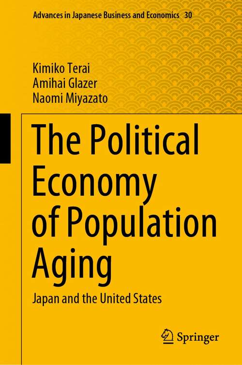 The Political Economy of Population Aging: Japan and the United States (Advances in Japanese Business and Economics #30)