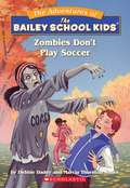 Zombies Don't Play Soccer (The Adventures of the Bailey School Kids #15)