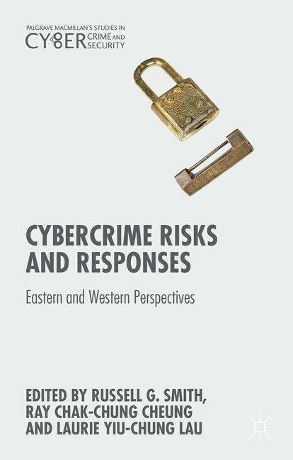 Cybercrime Risks and Responses: Eastern And Western Perspectives (Palgrave Macmillan's Studies In Cybercrime And Cybersecurity Ser.)