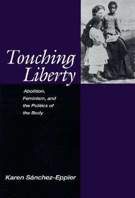 Touching Liberty: Abolition, Feminism, and the Politics of the Body