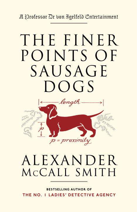 The Finer Points of Sausage Dogs (Professor Dr Moritz-Maria von Igelfeld #3)