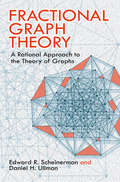Fractional Graph Theory: A Rational Approach to the Theory of Graphs (Dover Books on Mathematics #Vol. 46)