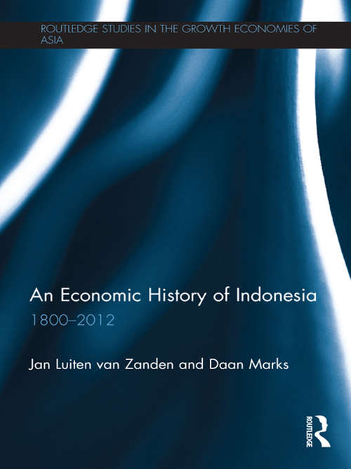 An Economic History of Indonesia: 1800-2010 (Routledge Studies in the Growth Economies of Asia)