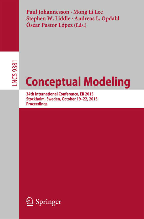 Conceptual Modeling: 34th International Conference, ER 2015, Stockholm, Sweden, October 19-22, 2015, Proceedings (Lecture Notes in Computer Science #9381)