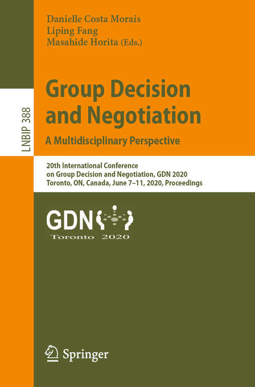 Group Decision and Negotiation: 20th International Conference on Group Decision and Negotiation, GDN 2020, Toronto, ON, Canada, June 7–11, 2020, Proceedings (Lecture Notes in Business Information Processing #388)