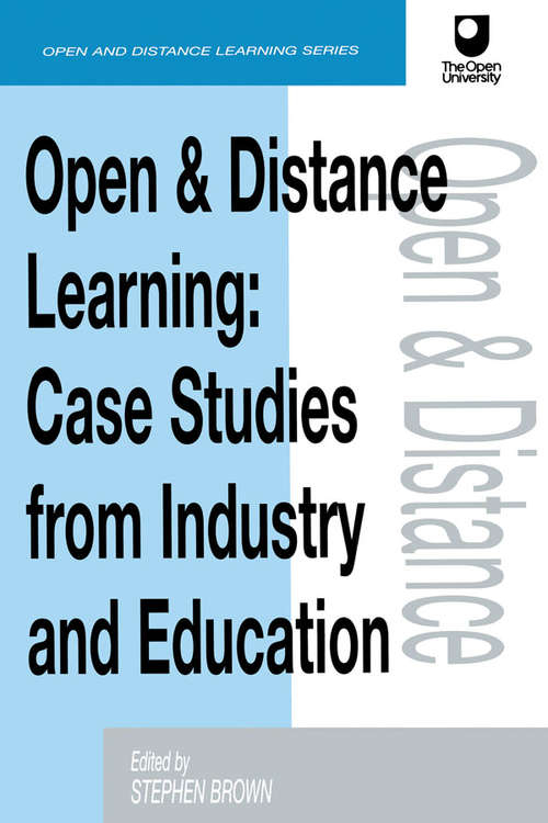 Open and Distance Learning: Case Studies from Education Industry and Commerce (Open And Distance Learning Ser.)