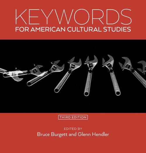 Keywords for American Cultural Studies, Third Edition (Keywords #11)
